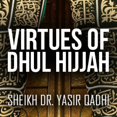 Virtues Of Dhul Hijjah