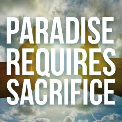 Paradise Requires Sacrifice