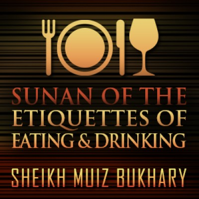 Sunan Of The Etiquettes Of Eating & Drinking