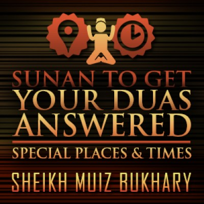 Sunan To Get Your Duas Answered – Special Places & Times
