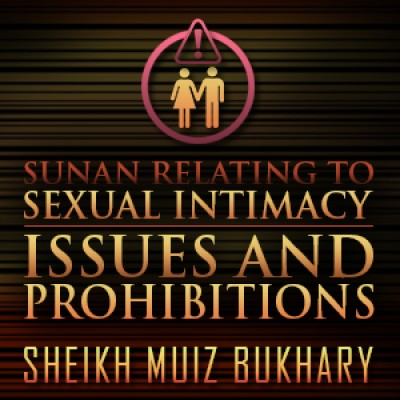 Sunan Relating To Sexual Intimacy – Issues & Prohibitions