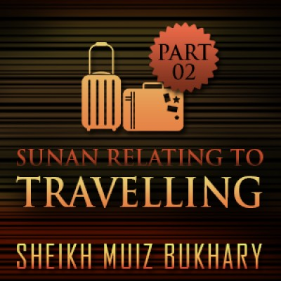 Sunan Relating To Travelling – Part 02