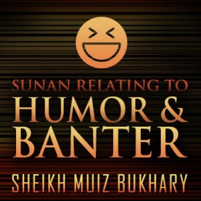 Sunan Relating To Humor & Banter