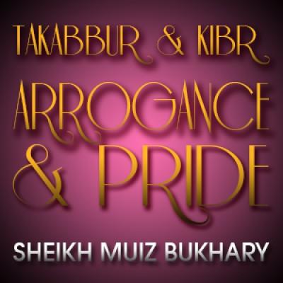 Takabbur & Kibr - Arrogance & Pride