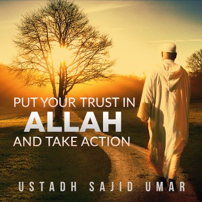 Put Your Trust In Allah & Take Action!
