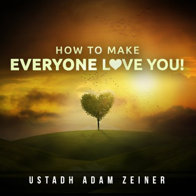 Guaranteed Way To Make Allah & The People Love You!