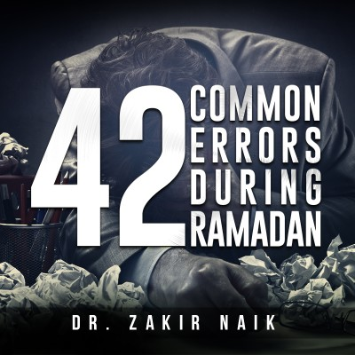 42 Mistakes You Must Avoid This Ramadan! - Zakir Naik