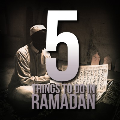 5 Things You Should Do This Ramadan - MUST WATCH
