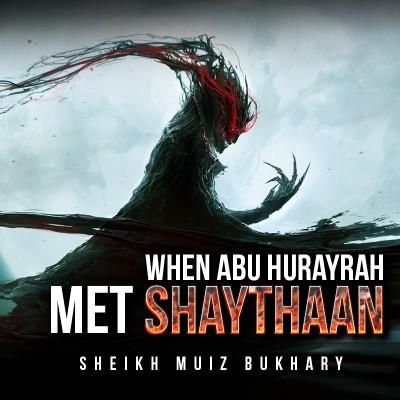 [Astonishing Story] When Abu Hurayrah Met The Devil (Shaythaan) - Muiz Bukhary