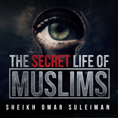 What Is Your Secret Life Like? - Omar Suleiman
