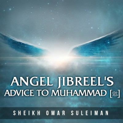 Angel Jibreel's Amazing Advice To Muhammad (ﷺ) - Omar Suleiman