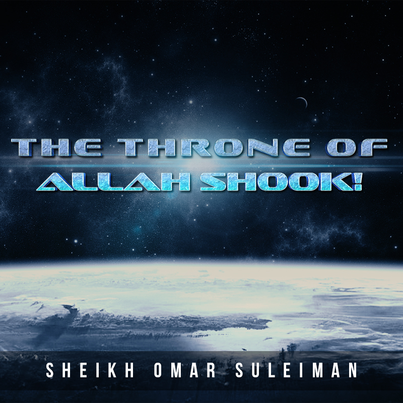 Why The Throne Of Allah Shook! - Omar Suleiman