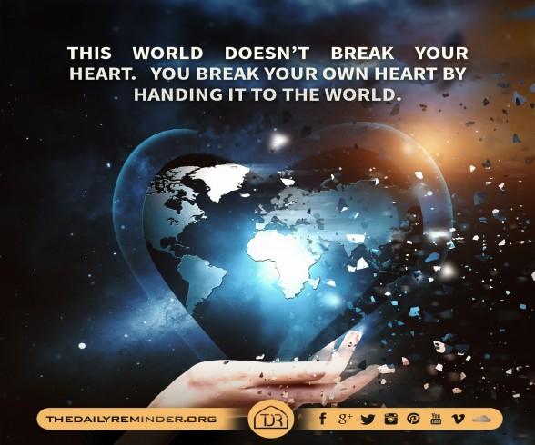 This world doesn't break your heart