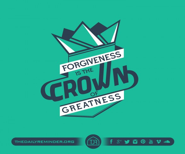Forgiveness is the crown of greatness.