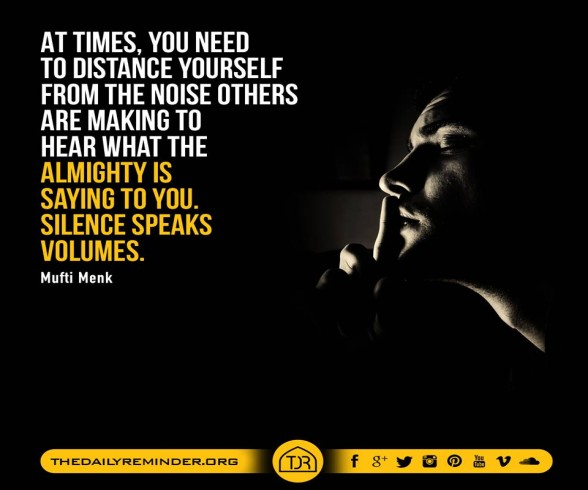 At times, you need to distance yourself from the noise others are making to hear what the Almighty is saying to you. Silence speaks volumes.