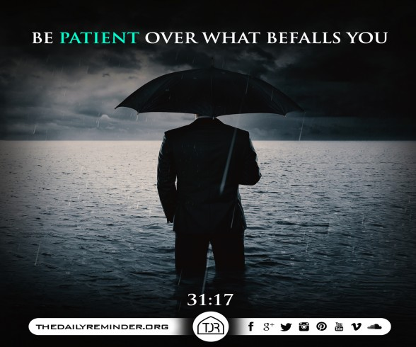 Be patient over what befalls you... [31:17]