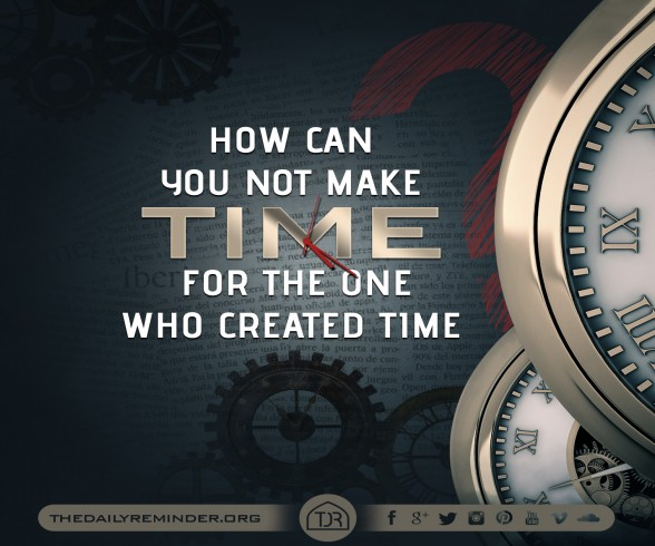 How can you not make time for the one who created time?