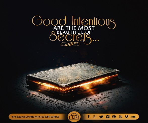 Good intentions are the most beautiful of secrets...