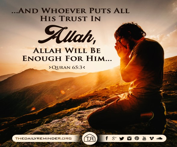And Whoever Puts All His Trust In Allah, Allah Will Be Enough For Him... [65:3]