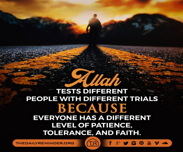 Allah tests different people with different trials because everyone has a different level of patience, tolerance, and faith.