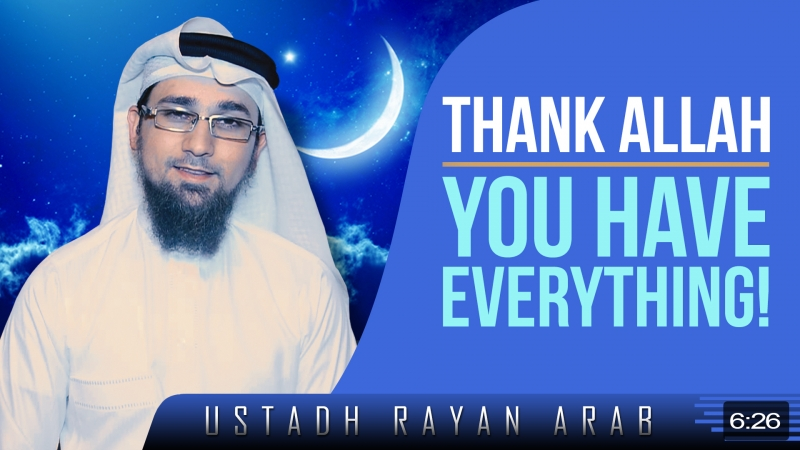 Thank Allah - You Have Everything!