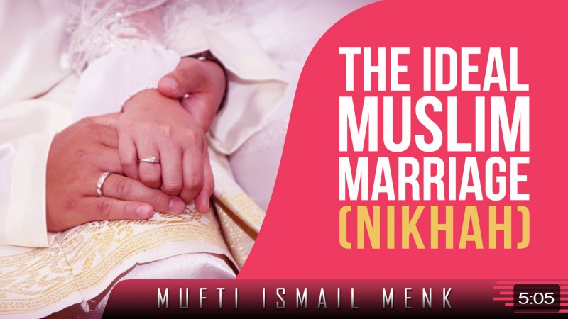 The Ideal Muslim Marriage (Nikhah)