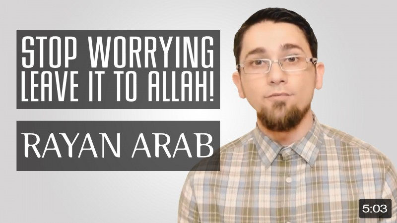 Stop Worrying - Leave It To Allah!