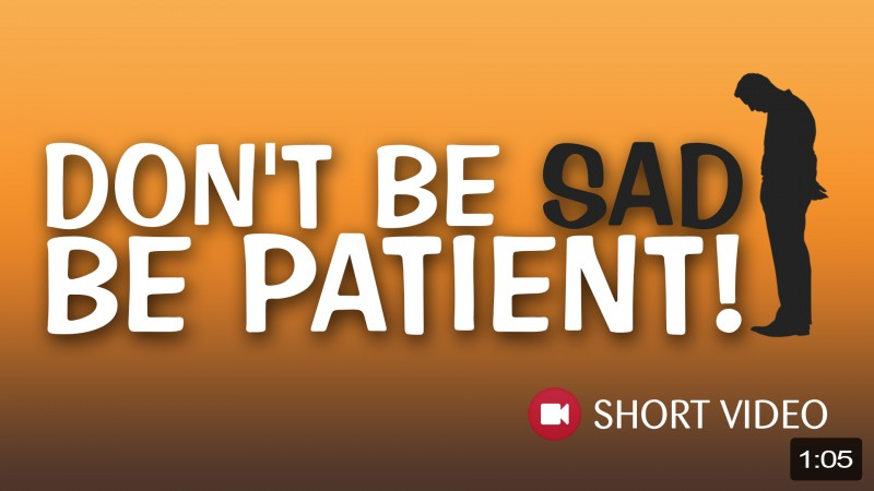 Don't Be Sad - Be Patient!