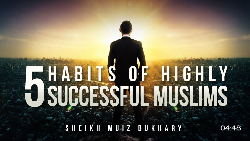 5 Islamic Habits Of Highly Successful Muslims