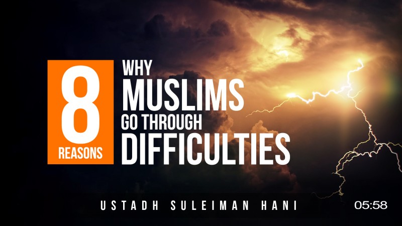 8 Reasons Why Muslims Go Through Problems & Difficulties