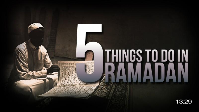 5 Things You Should Do This Ramadan - MUST WATCH