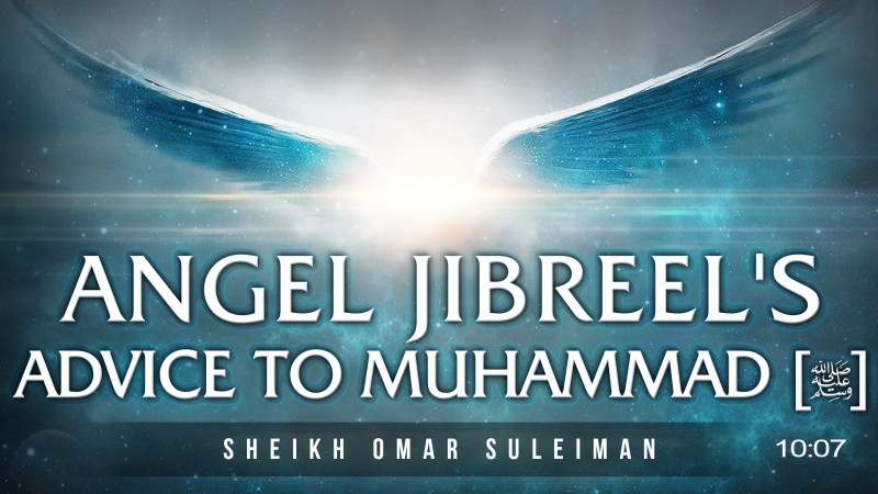 Angel Jibreel's Amazing Advice To Muhammad (ï·º) - Omar Suleiman