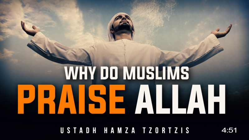 [Emotional] Why You Should Praise Allah - Logical Reason