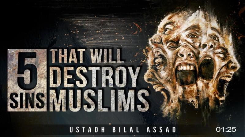 [POWERFUL] 5 Sins That Will Destroy Muslims - Bilal Assad
